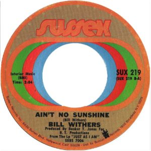 "1971: Sussex Records releases Withers' ""Ain't No Sunshine"" as the B-side of ""Harlem.""The label later flipped it, giving Withers his first ever Top Ten hit."